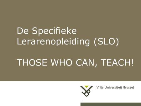 De Specifieke Lerarenopleiding (SLO) THOSE WHO CAN, TEACH!