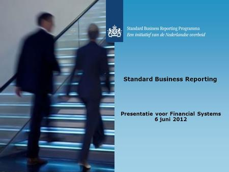 Standard Business Reporting Presentatie voor Financial Systems 6 juni 2012.