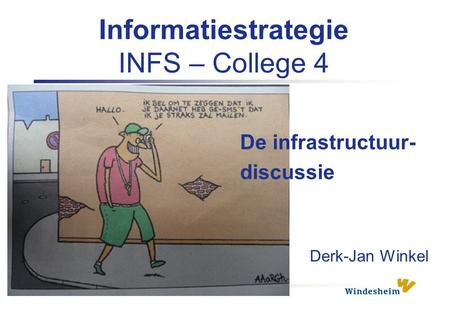 Informatiestrategie INFS – College 4 Derk-Jan Winkel De infrastructuur- discussie.