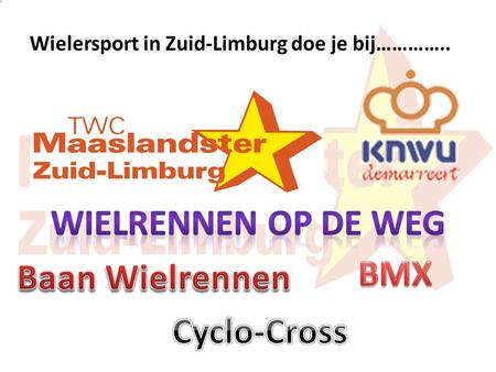 Wielersport in Zuid-Limburg doe je bij…………..