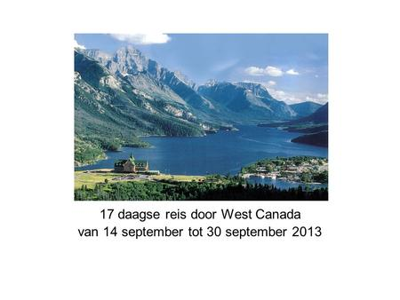 17 daagse reis door West Canada van 14 september tot 30 september 2013.