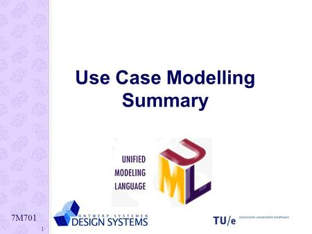 7M701 1 Use Case Modelling Summary. 7M701 2 What is Use Case modeling? Use Case model: a view of a system that emphasizes the behavior as it appears to.