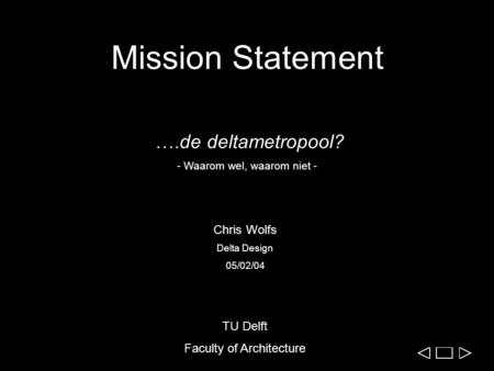 Mission Statement ….de deltametropool? - Waarom wel, waarom niet - Chris Wolfs Delta Design 05/02/04 TU Delft Faculty of Architecture.