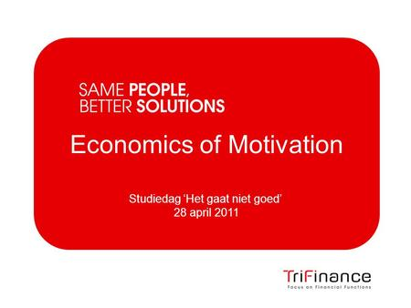 Economics of Motivation Studiedag 'Het gaat niet goed' 28 april 2011.