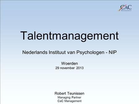 20 January 2011 Avio, Brindisi Talentmanagement Nederlands Instituut van Psychologen - NIP Woerden 29 november 2013 Robert Teunissen Managing Partner CaC.
