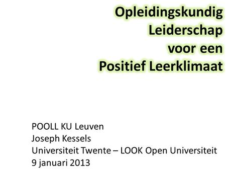POOLL KU Leuven Joseph Kessels Universiteit Twente – LOOK Open Universiteit 9 januari 2013.
