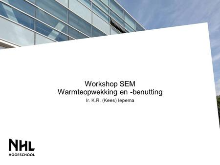 Vilnius, 27th February - 12th March 2011 Workshop SEM Warmteopwekking en -benutting Ir. K.R. (Kees) Iepema.