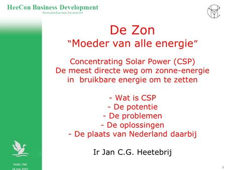 "YKNS-TME 16 mei 2007 Renewable Business Development HeeCon Business Development 1 De Zon "" Moeder van alle energie "" Concentrating Solar Power (CSP) De."