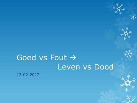 Goed vs Fout  Leven vs Dood 12-02-2012. Quiz  Je steekt hier over?  goed of fout?