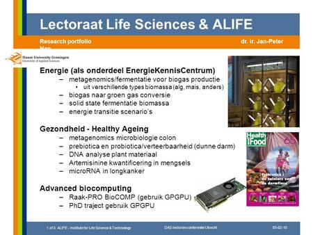 03-02-10 DAS lectoren conferentie Utrecht 1 of 3 ALIFE - Institute for Life Science & Technology Energie (als onderdeel EnergieKennisCentrum) –metagenomics/fermentatie.