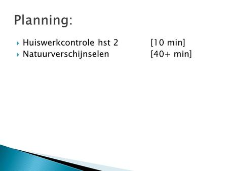 Planning: Huiswerkcontrole hst 2 [10 min]