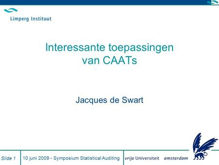 10 juni 2009 - Symposium Statistical Auditing Slide 1 Interessante toepassingen van CAATs Jacques de Swart.