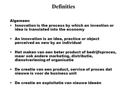 Definities Algemeen Innovation is the process by which an invention or idea is translated into the economy   An innovation is an idea, practice or object.
