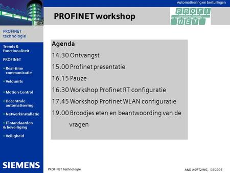Automation and Drives PROFINET technologie A&D AS/PT2/MC, 08/2005 Trends & functionaliteit PROFINET  Real-time communicatie  Veldunits  Motion Control.