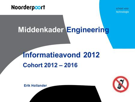 Middenkader Engineering Informatieavond 2012 Cohort 2012 – 2016 Erik Hollander.