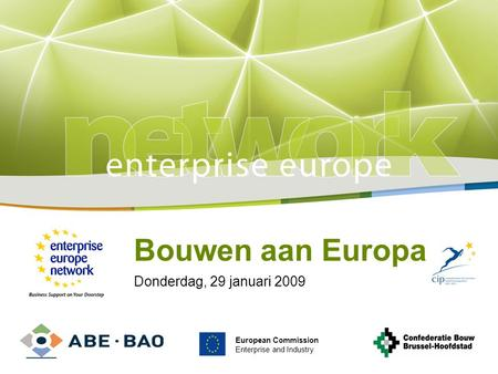 Title Sub-title PLACE PARTNER'S LOGO HERE European Commission Enterprise and Industry Bouwen aan Europa Donderdag, 29 januari 2009 European Commission.
