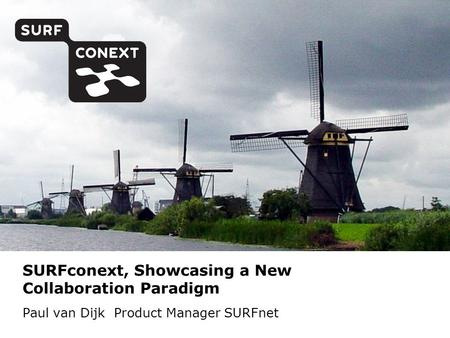 SURFconext, Showcasing a New Collaboration Paradigm Paul van Dijk Product Manager SURFnet.