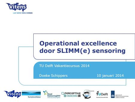 Operational excellence door SLIMM(e) sensoring TU Delft Vakantiecursus 2014 Doeke Schippers 10 januari 2014 26 september 2013.