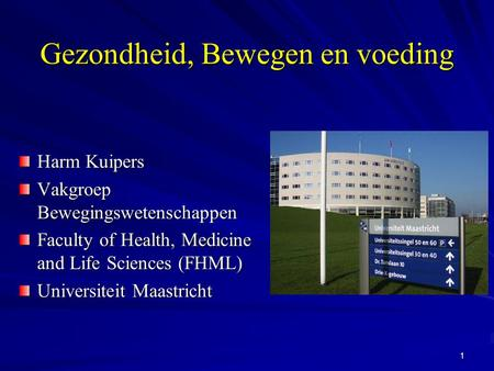 1 Gezondheid, Bewegen en voeding Harm Kuipers Vakgroep Bewegingswetenschappen Faculty of Health, Medicine and Life Sciences (FHML) Universiteit Maastricht.