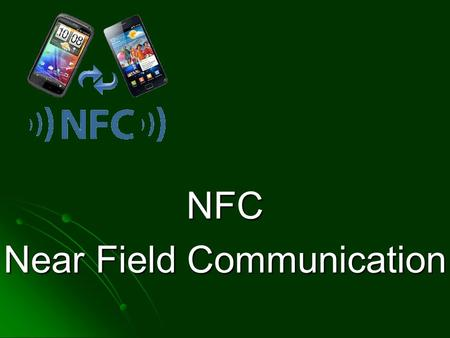 NFC Near Field Communication. Wat is NFC NFC = Near Field Communication NFC = Near Field Communication Draadloze communicatie via (radio- frequentie)