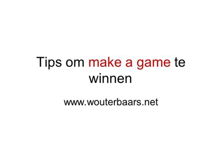 Tips om make a game te winnen www.wouterbaars.net.