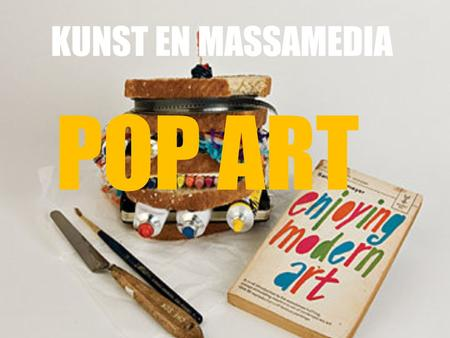 KUNST EN MASSAMEDIA POP ART.