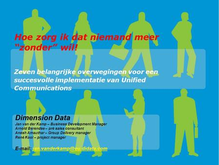"Hoe zorg ik dat niemand meer ""zonder"" wil! Zeven belangrijke overwegingen voor een succesvolle implementatie van Unified Communications Dimension Data."