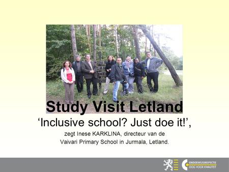 1 Study Visit Letland 'Inclusive school? Just doe it!', zegt Inese KARKLINA, directeur van de Vaivari Primary School in Jurmala, Letland.