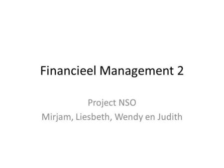 Financieel Management 2 Project NSO Mirjam, Liesbeth, Wendy en Judith.