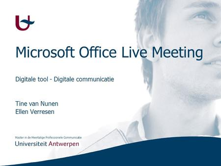 Master in de Meertalige Professionele Communicatie Microsoft Office Live Meeting Digitale tool - Digitale communicatie Tine van Nunen Ellen Verresen.