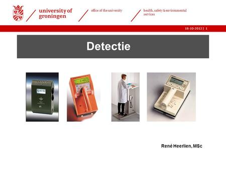 | office of the university health, safety & environmental services 18-10-20121 Detectie René Heerlien, MSc.