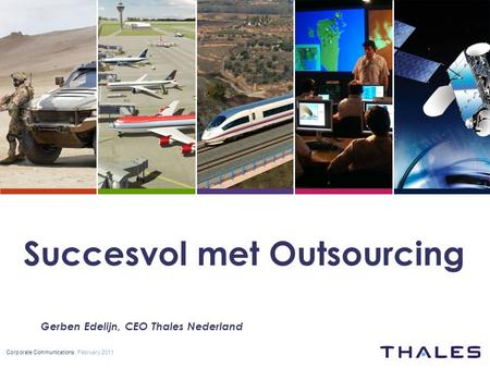 Www.thalesgroup.com Corporate Communications February 2011 Succesvol met Outsourcing Gerben Edelijn, CEO Thales Nederland.