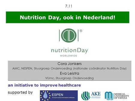 An initiative to improve healthcare supported by Nutrition Day, ook in Nederland! Cora Jonkers AMC, NESPEN, Stuurgroep Ondervoeding (nationale coördinator.