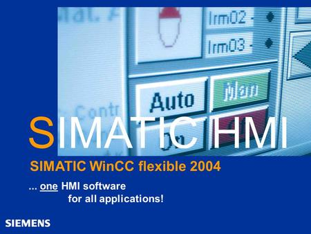 Automation and Drives SIMATIC HMI Human Machine Interface 1WinCC flexible april 2004 SIMATIC WinCC flexible 2004 SIMATIC HMI... one HMI software for all.