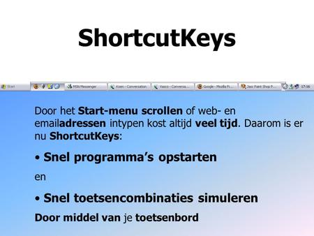 ShortcutKeys Door het Start-menu scrollen of web- en emailadressen intypen kost altijd veel tijd. Daarom is er nu ShortcutKeys: Snel programma's opstarten.