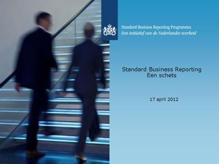 Standard Business Reporting Een schets 17 april 2012.