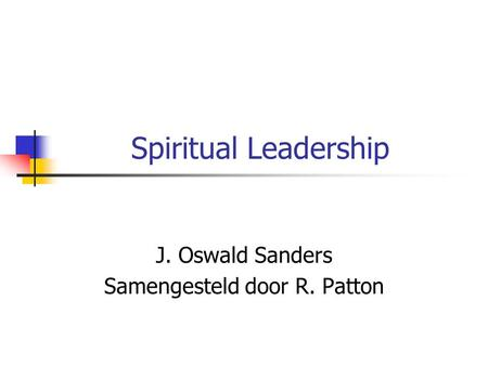 Spiritual Leadership J. Oswald Sanders Samengesteld door R. Patton.
