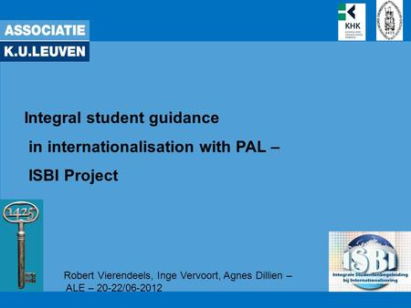 Integral student guidance in internationalisation with PAL – ISBI Project Robert Vierendeels, Inge Vervoort, Agnes Dillien – ALE – 20-22/06-2012.
