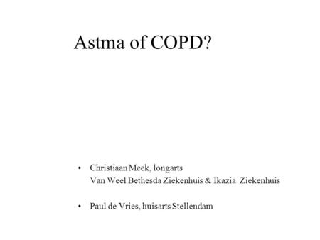 Astma of COPD? Christiaan Meek, longarts