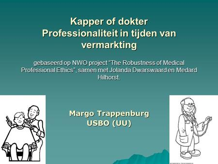 "Kapper of dokter Professionaliteit in tijden van vermarkting gebaseerd op NWO project ""The Robustness of Medical Professional Ethics"", samen met Jolanda."