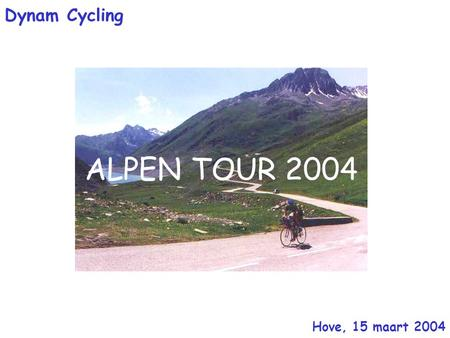 ALPEN TOUR 2004 Hove, 15 maart 2004 Dynam Cycling.
