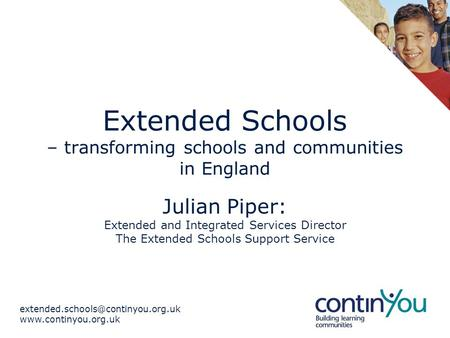 Extended Schools – transforming schools and communities in England Julian Piper: Extended and Integrated.