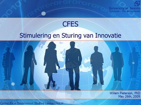 CFES Stimulering en Sturing van Innovatie Willem Pieterson, PhD May 26th, 2009.