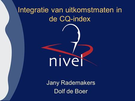 Integratie van uitkomstmaten in de CQ-index Jany Rademakers Dolf de Boer.