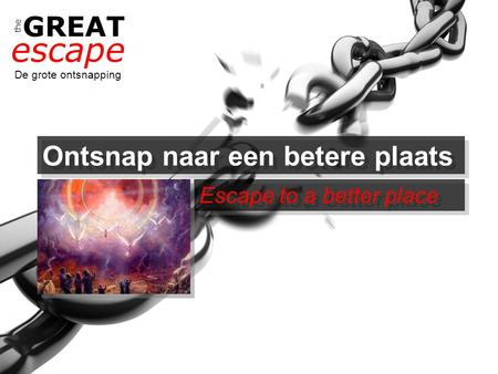 The GREAT escape De grote ontsnapping Ontsnap naar een betere plaats Escape to a better place.