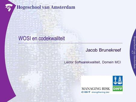WOSI en codekwaliteit Jacob Brunekreef Lector Softwarekwaliteit, Domein MCI.