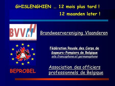 Fédération Royale des Corps de Sapeurs-Pompiers de Belgique aile francophone et germanophone Brandweervereniging Vlaanderen Association des officiers professionnels.