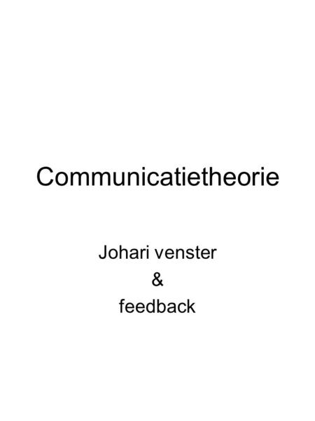 Communicatietheorie Johari venster & feedback. 1 4 2 3 41 2 13 4 2 3.