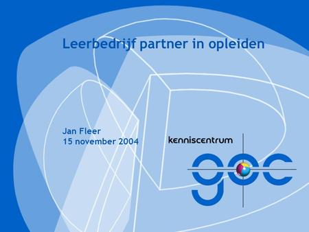 Leerbedrijf partner in opleiden Jan Fleer 15 november 2004.