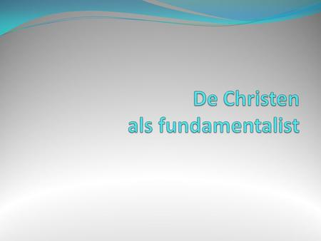 De Christen als fundamentalist